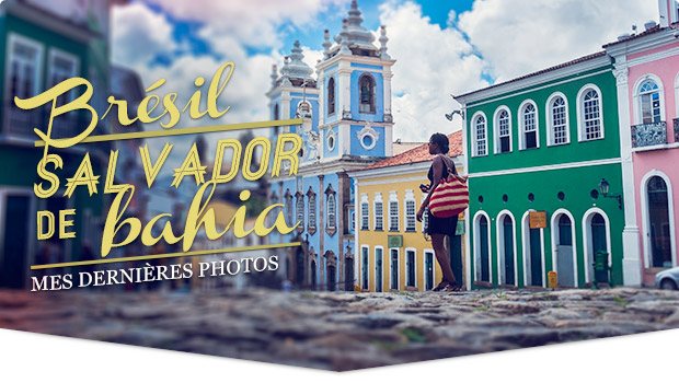 Mes photos de Salvador de Bahia, Brésil © Clément Racineux / Tonton Photo