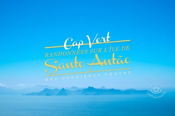 Mes dernières photos : randonnées sur l'île de Santo Antão, au Cap Vert © Clément Racineux / Tonton Photo