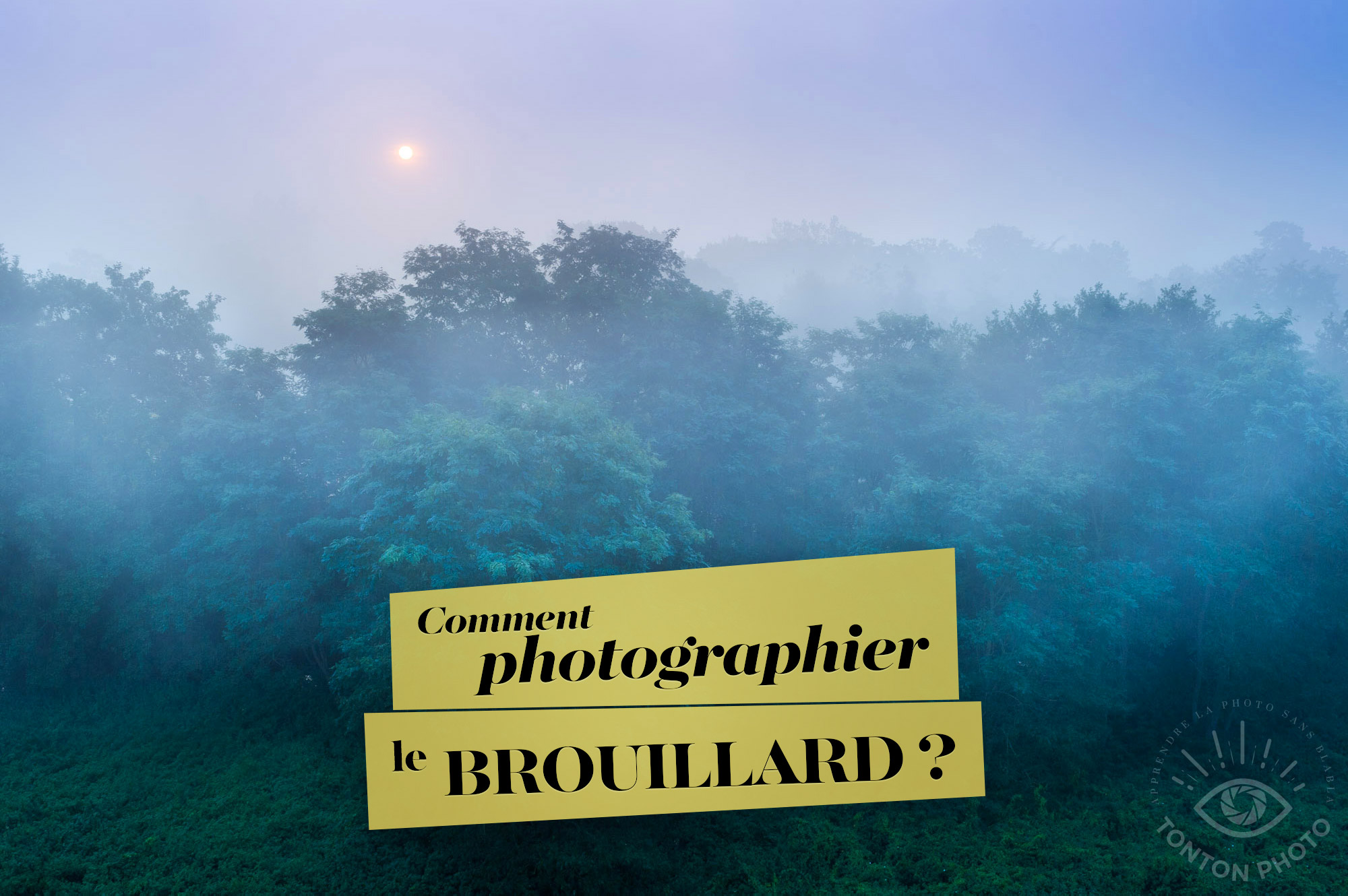 Comment photographier le brouillard ? Tuto photo par Tonton Photo