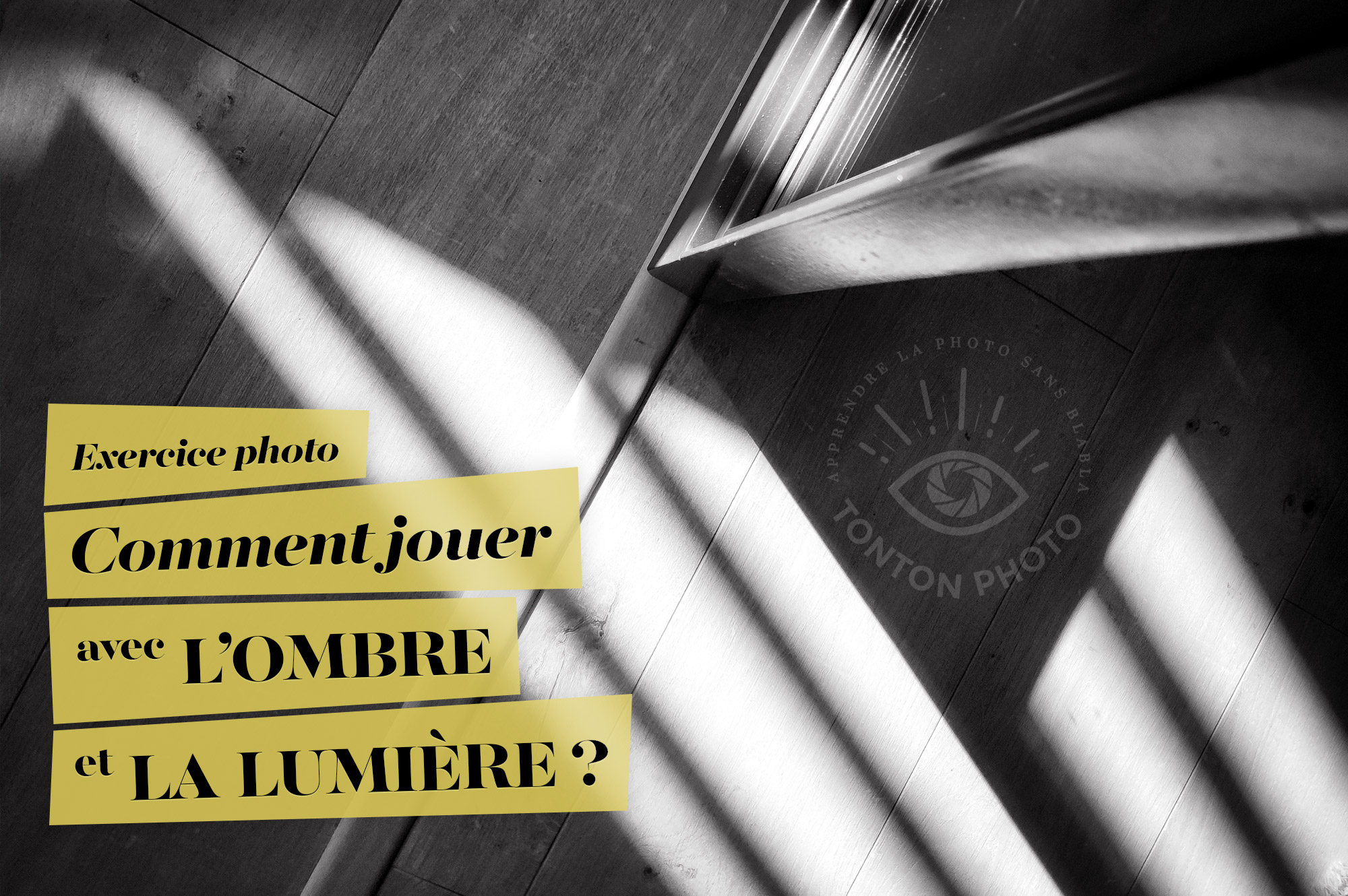 Exercice photo : comment jouer avec l'ombre et la lumière ? © Tonton Photo - Pour apprendre la photo avec simplicité et créativité !