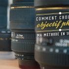 Comment choisir un objectif photo ? Ma méthode en 10 points © Tonton Photo